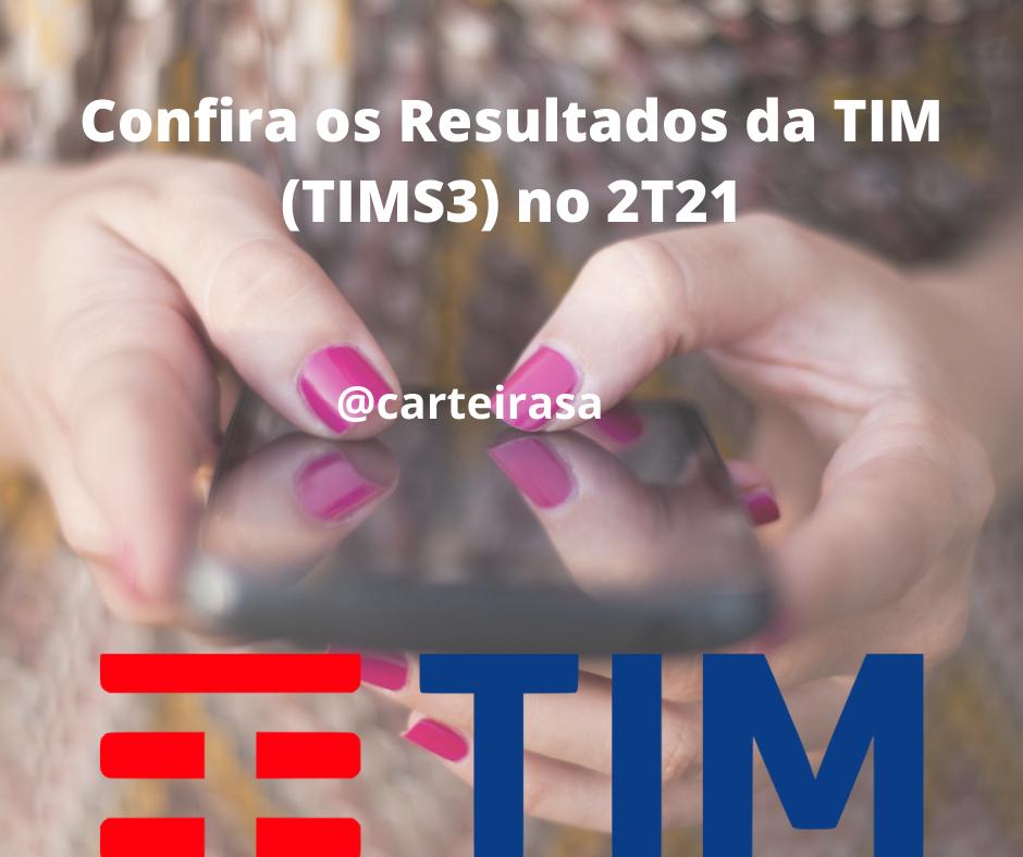 TIM (TIMS3) registra alta de 151% no lucro no 2T21 tim (tims3) TIM (TIMS3) registra alta de 151% no lucro no 2T21 TIM TIMS3 RESULTADOS 2T21
